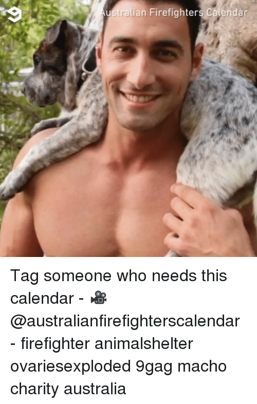 9gag, Memes, and Australia: ustralian Firefighters Calendan Tag someone who needs this calendar - 🎥@australianfirefighterscalendar - firefighter animalshelter ovariesexploded 9gag macho charity australia
