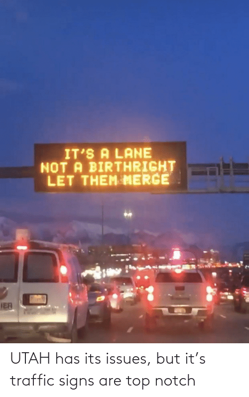 issues: UTAH has its issues, but it's traffic signs are top notch