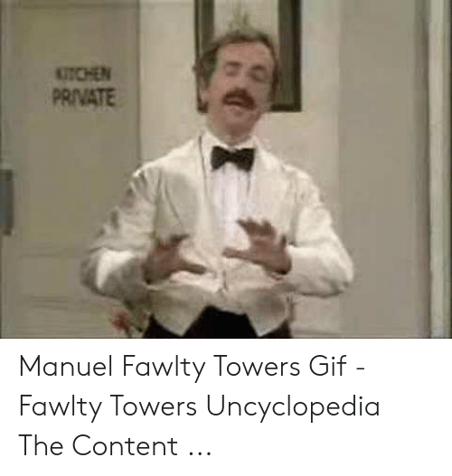 Fawlty: UTCHEN  PRIVATE Manuel Fawlty Towers Gif - Fawlty Towers Uncyclopedia The Content ...