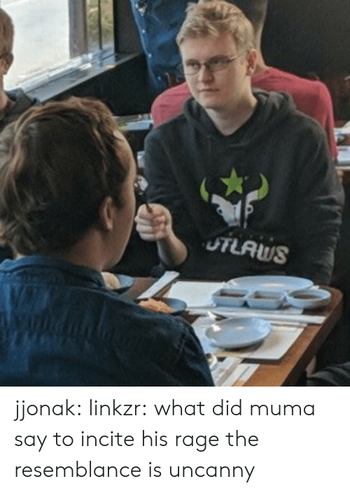 the resemblance is uncanny: UTLAWS jjonak: linkzr: what did muma say to incite his rage the resemblance is uncanny