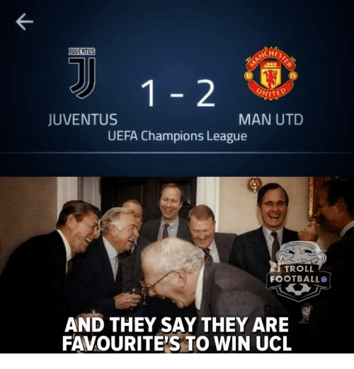 Memes, Troll, and Champions League: UUENTUS  CHE  1 2  JUVENTUS  MAN UTD  UEFA Champions League  TROLL  FOOTBALLO  AND THEY SAY THEY ARE  FAVOURITE'S TO WIN UCL