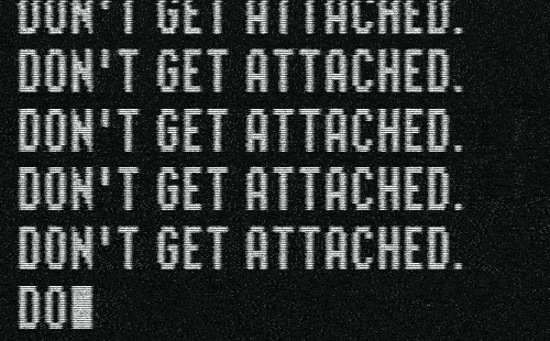 Get,  Dont, and Attached: UUN'1 GET HITHCHEU.  DON'T GET ATTACHED  DON'T GET ATTACHED.  DON'T GET ATTACHED  DON'T GET ATTACHED.  DOI