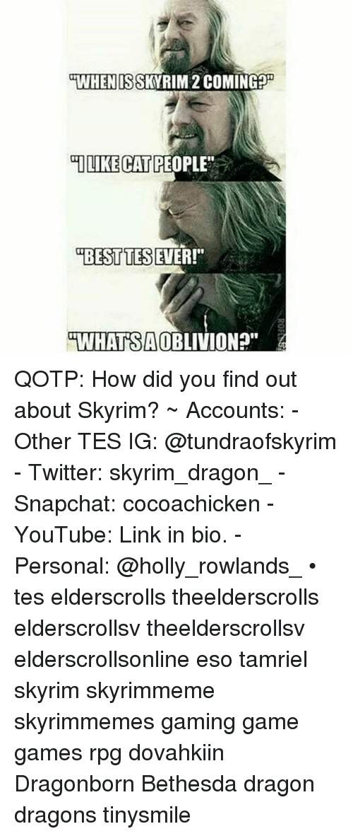 "Skyrim, Snapchat, and Twitter: uWHEN IS  SKY RIM 2COMINGPR  MI LIKE CAT PEOPLE  OBESTTES  EVER!""  uWHATSAOBLIVION?"" QOTP: How did you find out about Skyrim? ~ Accounts: - Other TES IG: @tundraofskyrim - Twitter: skyrim_dragon_ - Snapchat: cocoachicken - YouTube: Link in bio. - Personal: @holly_rowlands_ • tes elderscrolls theelderscrolls elderscrollsv theelderscrollsv elderscrollsonline eso tamriel skyrim skyrimmeme skyrimmemes gaming game games rpg dovahkiin Dragonborn Bethesda dragon dragons tinysmile"