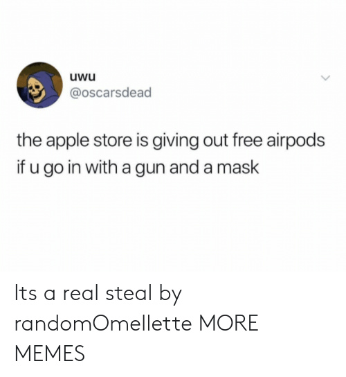 Apple Store: uwu  @oscarsdead  the apple store is giving out free airpods  if u go in with a gun and a maslk Its a real steal by randomOmellette MORE MEMES