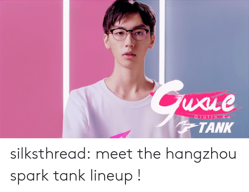 Tumblr, Blog, and Http: uxie  TANK silksthread:  meet the hangzhou spark tank lineup !