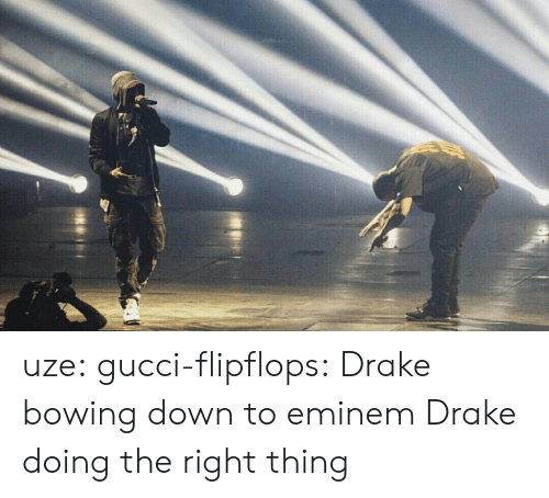 Bowing Down: uze:  gucci-flipflops:  Drake bowing down to eminem  Drake doing the right thing