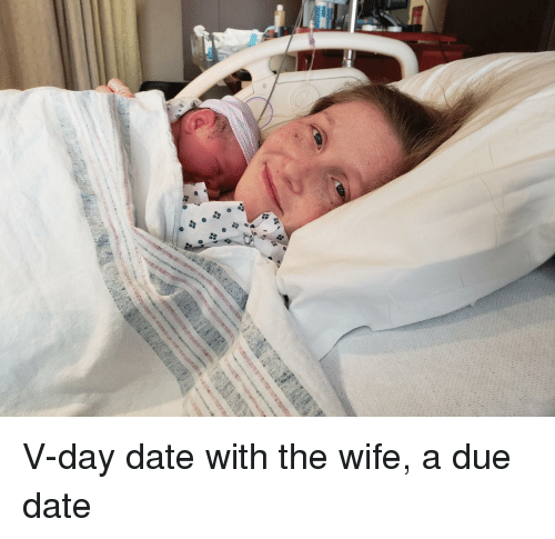 Date, Wife, and Due Date: V-day date with the wife, a due date