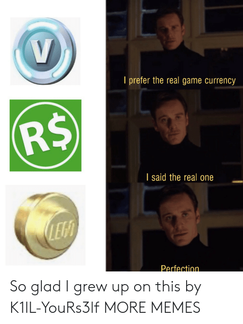 currency: V  I prefer the real game currency  R$  I said the real one  LEF  Perfection So glad I grew up on this by K1lL-YouRs3lf MORE MEMES