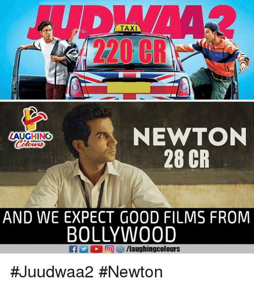 Bollywood: VA  TAXI  , 2201  NEWTON  28 CR  LAUGHING  Colours  AND WE EXPECT GOOD FILMS FROM  BOLLYWOOD  fy/laughingcolours #Juudwaa2 #Newton