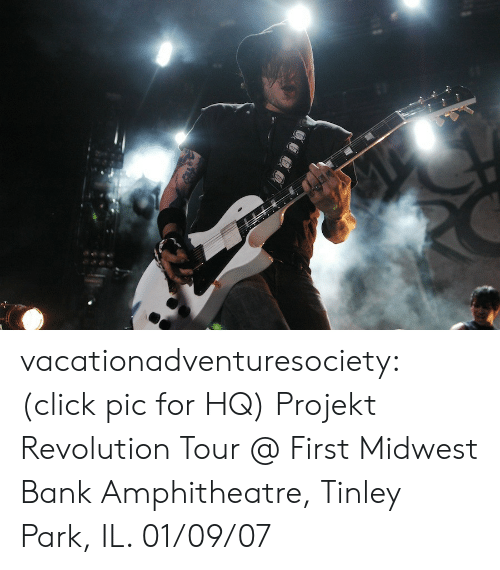 Click, Tumblr, and Bank: vacationadventuresociety:  (click pic for HQ) Projekt Revolution Tour @ First Midwest Bank Amphitheatre, Tinley Park, IL. 01/09/07