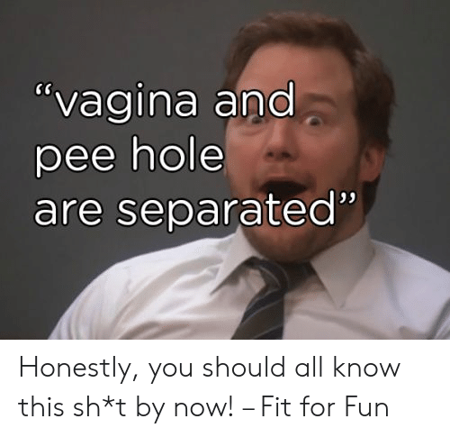 """Sh T: """"vagina and  pee hole  are separated"""" Honestly, you should all know this sh*t by now! – Fit for Fun"""