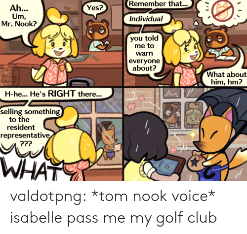 tom: valdotpng:  *tom nook voice* isabelle pass me my golf club