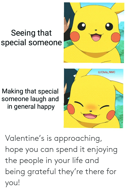 they: Valentine's is approaching, hope you can spend it enjoying the people in your life and being grateful they're there for you!