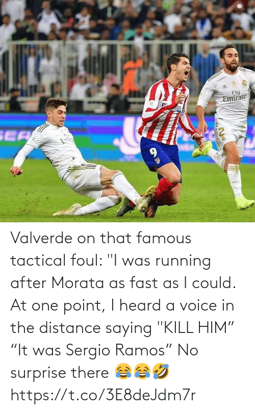 """I Was: Valverde on that famous tactical foul:   """"I was running after Morata as fast as I could. At one point, I heard a voice in the distance saying """"KILL HIM""""  """"It was Sergio Ramos"""" No surprise there 😂😂🤣 https://t.co/3E8deJdm7r"""