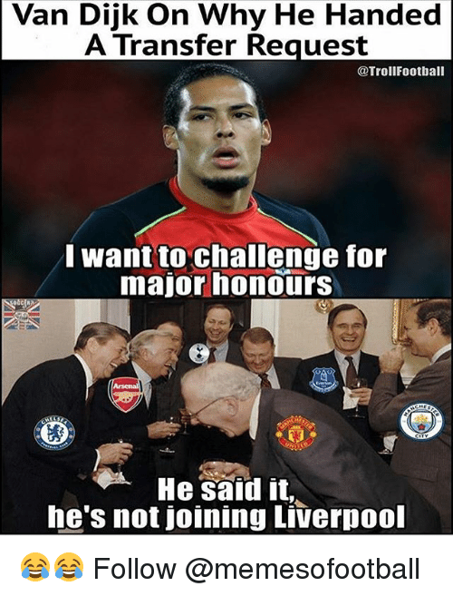 Vanning: Van Dijk On Why He Handed  A Transfer Request  @TrollFootball  want to challenge for  major honours  He sald it  he's not joining Liverpool 😂😂 Follow @memesofootball
