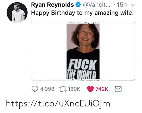 Birthday, Ryan Reynolds, and Happy Birthday: @Vanci... 15h  Ryan Reynolds  Happy Birthday to my amazing wife  FUCK  THE WORID  4.998 180K  742K https://t.co/uXncEUiOjm