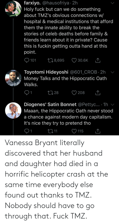 Found Out: Vanessa Bryant literally discovered that her husband and daughter had died in a horrific helicopter crash at the same time everybody else found out thanks to TMZ. Nobody should have to go through that. Fuck TMZ.