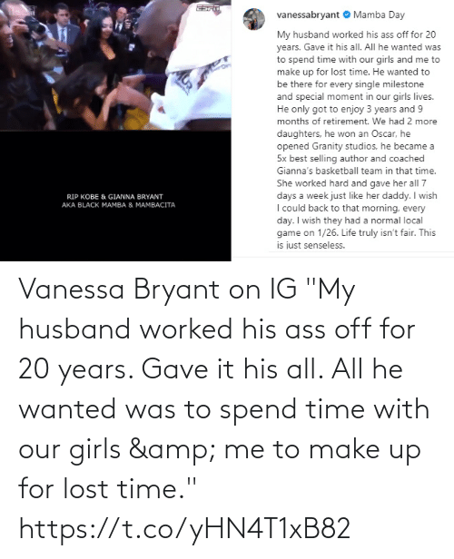 "Lost: Vanessa Bryant on IG  ""My husband worked his ass off for 20 years. Gave it his all. All he wanted was to spend time with our girls & me to make up for lost time."" https://t.co/yHN4T1xB82"