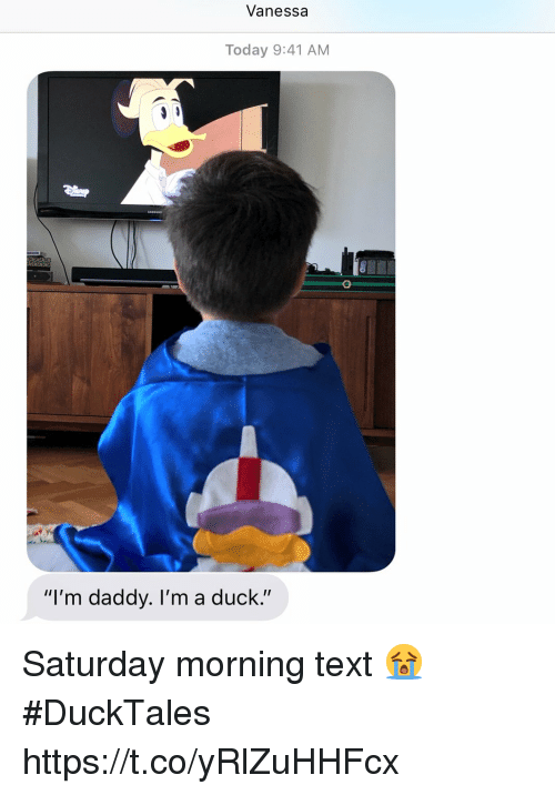 """Memes, Duck, and Text: Vanessa  Today 9:41 AM  """"I'm daddy. I'm a duck."""" Saturday morning text 😭 #DuckTales https://t.co/yRlZuHHFcx"""