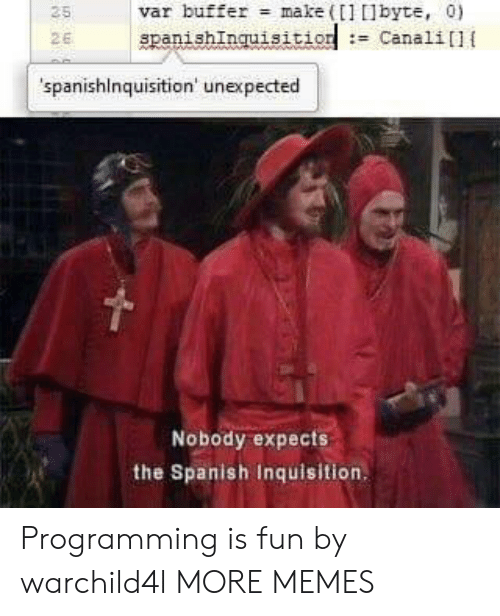 Dank, Memes, and Spanish: var buffer make (1 lbyte, 0)  spanishInquisition: Canali]{  25  2E  spanishinquisition' unexpected  Nobody expects  the Spanish Inquisition Programming is fun by warchild4l MORE MEMES