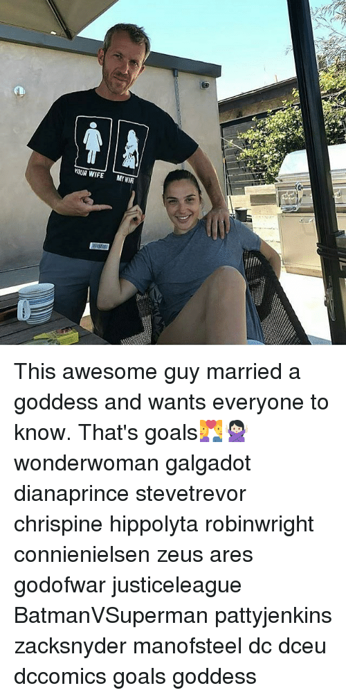 Goals, Memes, and Zeus: vaua WIFE MY WIFE This awesome guy married a goddess and wants everyone to know. That's goals💑🙅🏻 wonderwoman galgadot dianaprince stevetrevor chrispine hippolyta robinwright connienielsen zeus ares godofwar justiceleague BatmanVSuperman pattyjenkins zacksnyder manofsteel dc dceu dccomics goals goddess