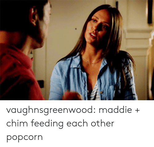 feeding: vaughnsgreenwood:  maddie + chim feeding each other popcorn