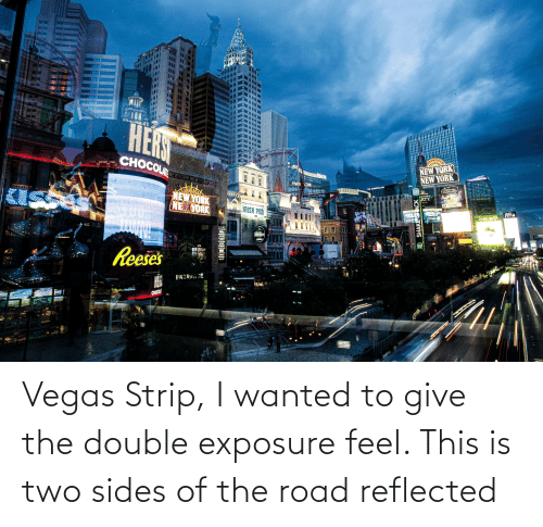 Las Vegas: Vegas Strip, I wanted to give the double exposure feel. This is two sides of the road reflected
