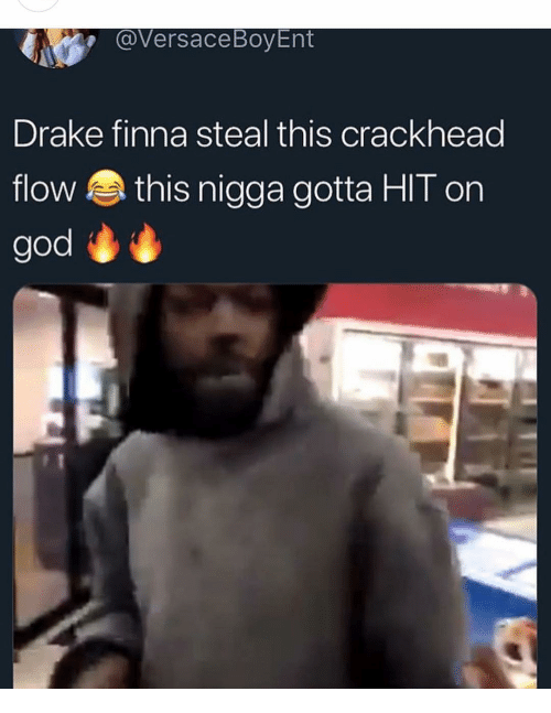 Hit On: @Versace BoyEnt  Drake finna steal this crackhead  flow this nigga gotta HIT on  god