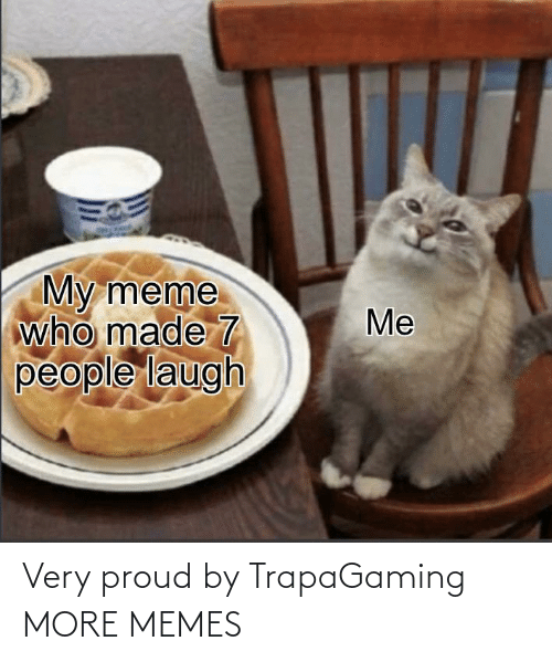 Very: Very proud by TrapaGaming MORE MEMES