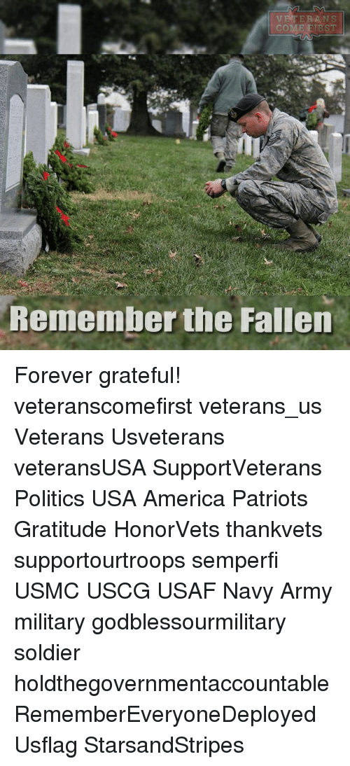foreverly: VETERANS  COME Remember the Fallen Forever grateful! veteranscomefirst veterans_us Veterans Usveterans veteransUSA SupportVeterans Politics USA America Patriots Gratitude HonorVets thankvets supportourtroops semperfi USMC USCG USAF Navy Army military godblessourmilitary soldier holdthegovernmentaccountable RememberEveryoneDeployed Usflag StarsandStripes