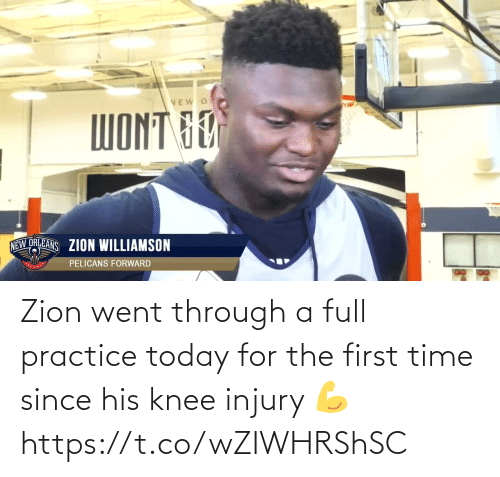 knee injury: VEW O  WONT 60  NEW ORLEANS ZION WILLIAMSON  PELICANS FORWARD Zion went through a full practice today for the first time since his knee injury 💪 https://t.co/wZIWHRShSC
