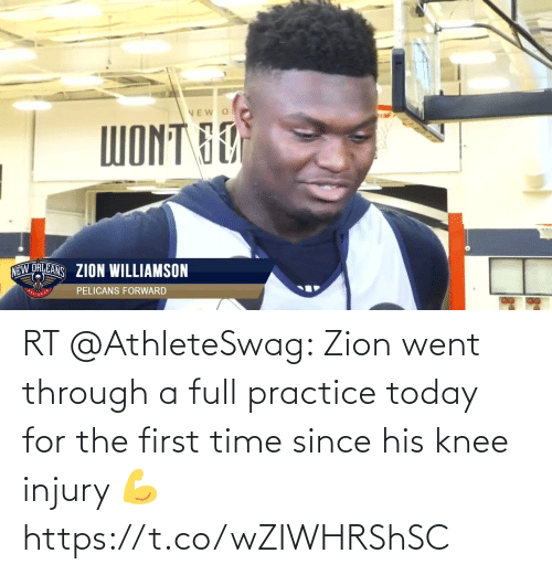 knee injury: VEW O  WONT 60  NEW ORLEANS ZION WILLIAMSON  PELICANS FORWARD RT @AthleteSwag: Zion went through a full practice today for the first time since his knee injury 💪 https://t.co/wZIWHRShSC