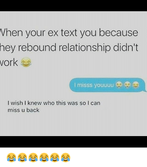 Memes, Text, and Back: Vhen your ex text you because  hey rebound relationship didn't  vork  I misss youuuu  I wish I knew who this was so I can  miss u back 😂😂😂😂😂😂