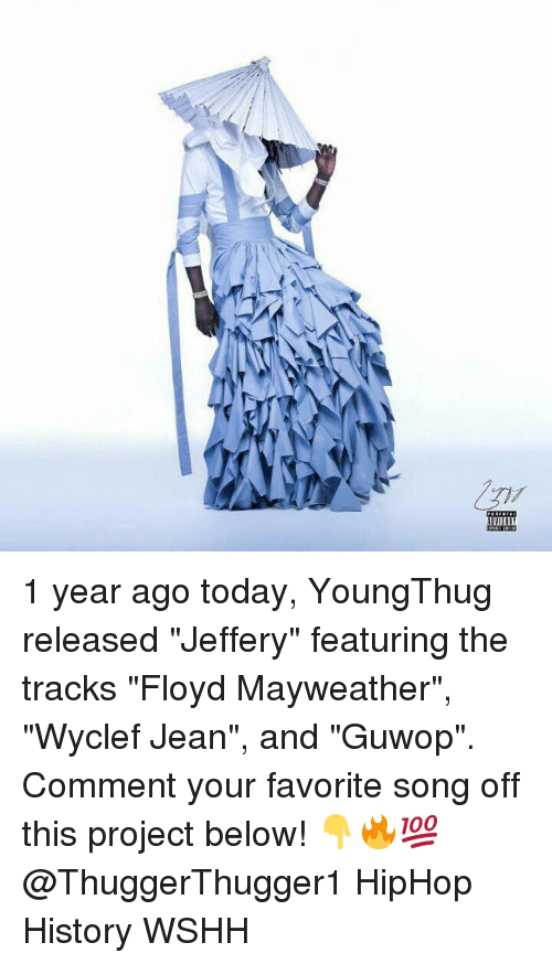"""Floyd Mayweather, Mayweather, and Memes: VHI 1 year ago today, YoungThug released """"Jeffery"""" featuring the tracks """"Floyd Mayweather"""", """"Wyclef Jean"""", and """"Guwop"""". Comment your favorite song off this project below! 👇🔥💯 @ThuggerThugger1 HipHop History WSHH"""