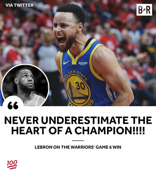 the warriors: VIA TWITTER  B R  Rakuten  DEN  30  NEVER UNDERESTIMATE THE  HEART OF A CHAMPION!!!!  LEBRON ON THE WARRIORS' GAME 6 WIN 💯