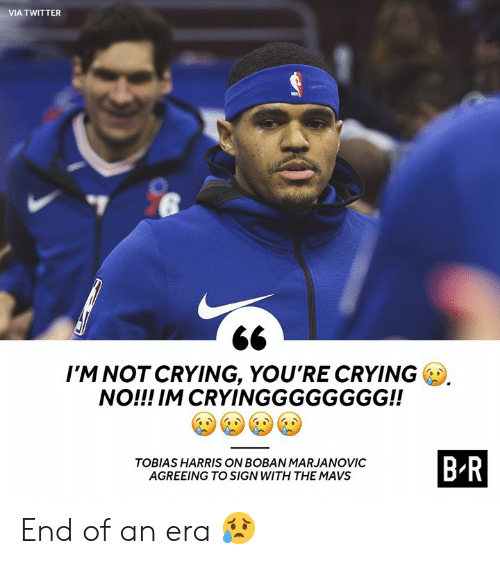Agreeing: VIA TWITTER  I'M NOT CRYING, YOU'RE CRYING  NO!!! IM CRYINGGGGGGGG!!  B-R  TOBIAS HARRIS ON BOBAN MARJANOVIC  AGREEING TO SIGN WITH THE MAVS End of an era 😥