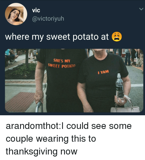 Target, Thanksgiving, and Tumblr: vic  @victoriyuh  where my sweet potato at  SHES MY  SWEET POTATO  IYAM arandomthot:I could see some couple wearing this to thanksgiving now