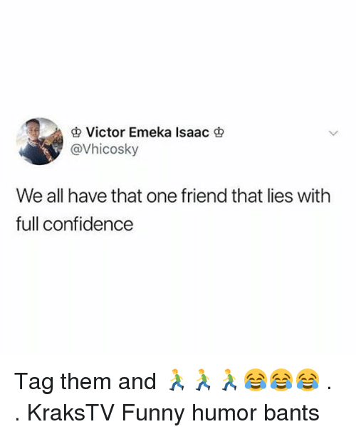 Confidence, Funny, and Memes: Victor Emeka Isaac  @Vhicosky  We all have that one friend that lies with  full confidence Tag them and 🏃🏃🏃😂😂😂 . . KraksTV Funny humor bants