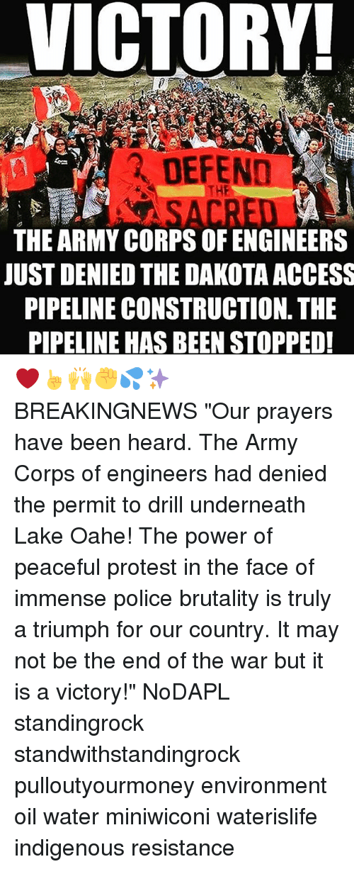 """peaceful protest: VICTORY!  DEFEND  THE ARMY CORPS OF ENGINEERS  JUST DENIED THE DAKOTA ACCESS  PIPELINE CONSTRUCTION THE  PIPELINE HAS BEEN STOPPED! ❤☝🙌✊💦✨ BREAKINGNEWS """"Our prayers have been heard. The Army Corps of engineers had denied the permit to drill underneath Lake Oahe! The power of peaceful protest in the face of immense police brutality is truly a triumph for our country. It may not be the end of the war but it is a victory!"""" NoDAPL standingrock standwithstandingrock pulloutyourmoney environment oil water miniwiconi waterislife indigenous resistance"""