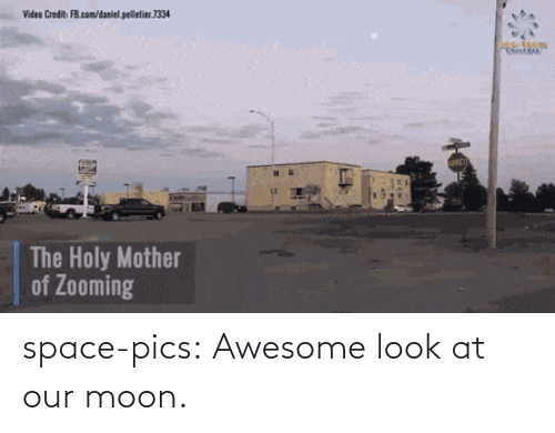 fb.com: Video Credit FB.com/daniel. pelletier.1334  The Holy Mother  of Zooming space-pics:  Awesome look at our moon.