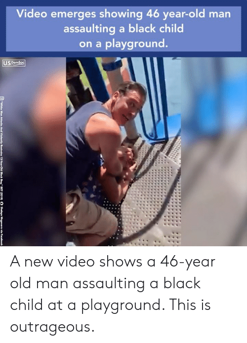 """Shalaya: Video emerges showing 46 year-old man  assaulting a black child  on a playground.  US DemSoc  White Man  Attacks  And Violenthy  Restrain  3-YearOr  Black Boy"""" BET  (2019)  O Shalaya i  Mcgovern via  Facebook A new video shows a 46-year old man assaulting a black child at a playground. This is outrageous."""