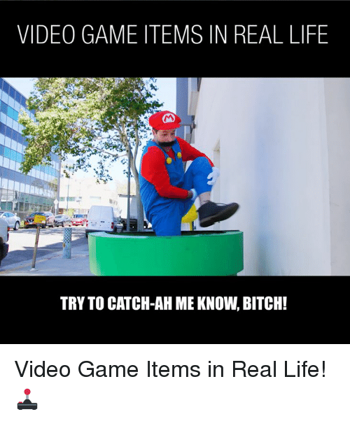 Bitch, Dank, and Life: VIDEO GAME ITEMS IN REAL LIFE  TRY TO CATCH-AH ME KNOW, BITCH! Video Game Items in Real Life! 🕹