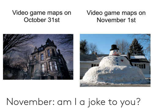 Game, Maps, and Video: Video game maps on  October 31st  Video game maps on  November 1st November: am I a joke to you?