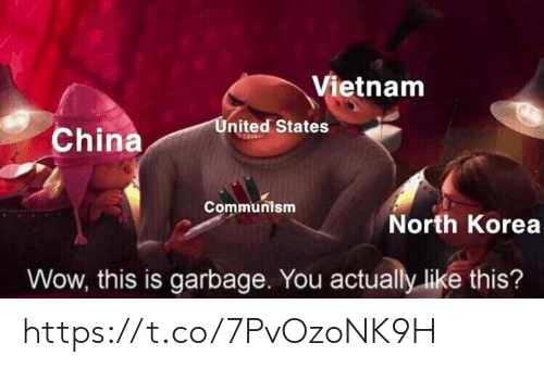 north korea: Vietnam  United States  China  Communism  North Korea  Wow, this is garbage. You actually like this? https://t.co/7PvOzoNK9H