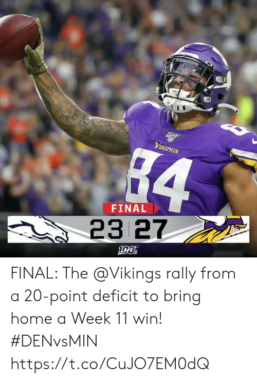 A Week: VIKINGS  84  FINAL  23 27 FINAL: The @Vikings rally from a 20-point deficit to bring home a Week 11 win! #DENvsMIN https://t.co/CuJO7EM0dQ