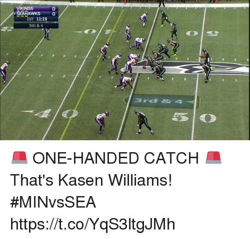 Memes, Vikings, and 🤖: VIKINGS  SEAHA  0  0  1ST 11:19  3RD & 4  3rd & 4  51O 🚨 ONE-HANDED CATCH 🚨  That's Kasen Williams!  #MINvsSEA https://t.co/YqS3ltgJMh