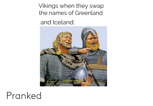 Iceland, Vikings, and Greenland: Vikings when they swap  the names of Greenland  and Iceland:  Laughs in Norse Pranked