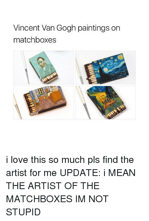 Im Not Stupid: Vincent Van Gogh paintings on  matchboxes i love this so much pls find the artist for me UPDATE: i MEAN THE ARTIST OF THE MATCHBOXES IM NOT STUPID