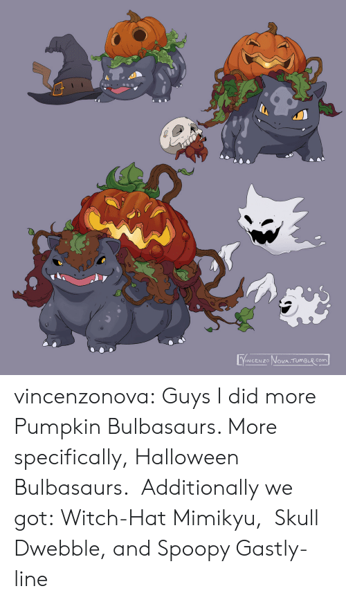 Pumpkin: VINCENZO NOVA TUMBLR COm vincenzonova: Guys I did more Pumpkin Bulbasaurs. More specifically, Halloween Bulbasaurs.  Additionally we got: Witch-Hat Mimikyu,  Skull Dwebble, and Spoopy Gastly-line