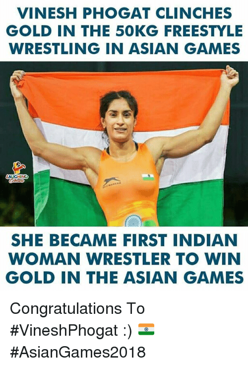 Asian, Wrestling, and Congratulations: VINESH PHOGAT CLINCHES  GOLD IN THE 50KG FREESTYLE  WRESTLING IN ASIAN GAMES  SHE BECAME FIRST INDIAN  WOMAN WRESTLER TO WIN  GOLD IN THE ASIAN GAMES Congratulations To #VineshPhogat :) 🇮🇳 #AsianGames2018